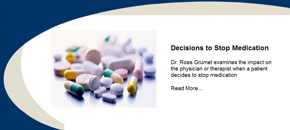 Dr. Ross Grumet of Psychiatry Atlanta and Psychiatry Palm Beach examines the impact on the physician or therapist when a patient decides to stop medication