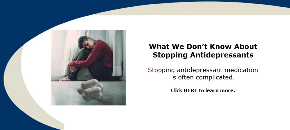What We Don't Know About Stopping Antidepressants by Dr. Ross Grumet of Atlanta Psychiatry Specialists